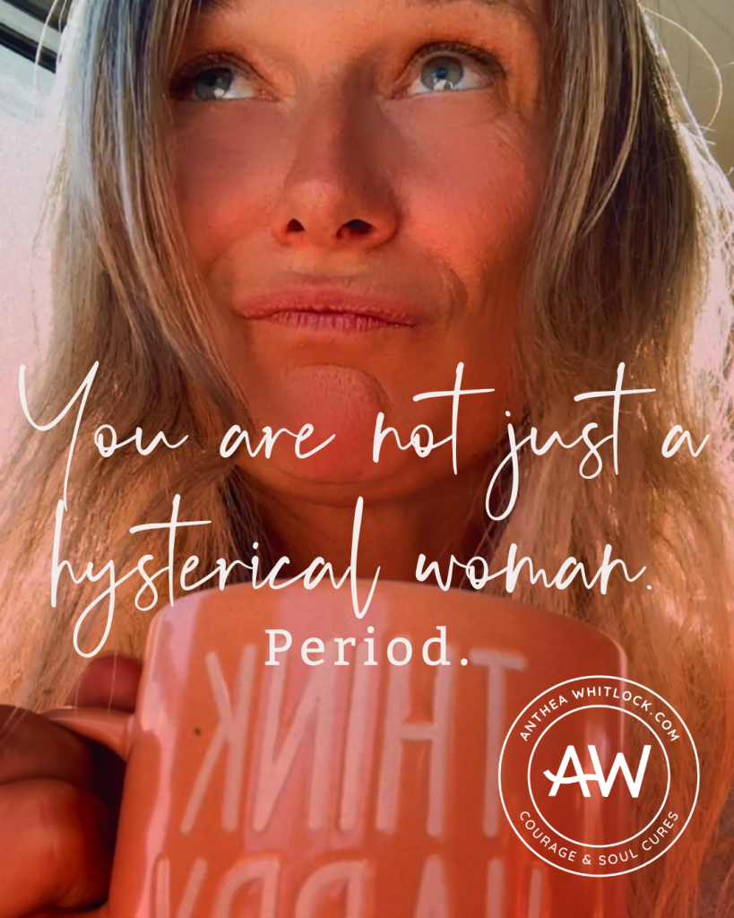 Blog post - you are not a hysterical woman. Period.