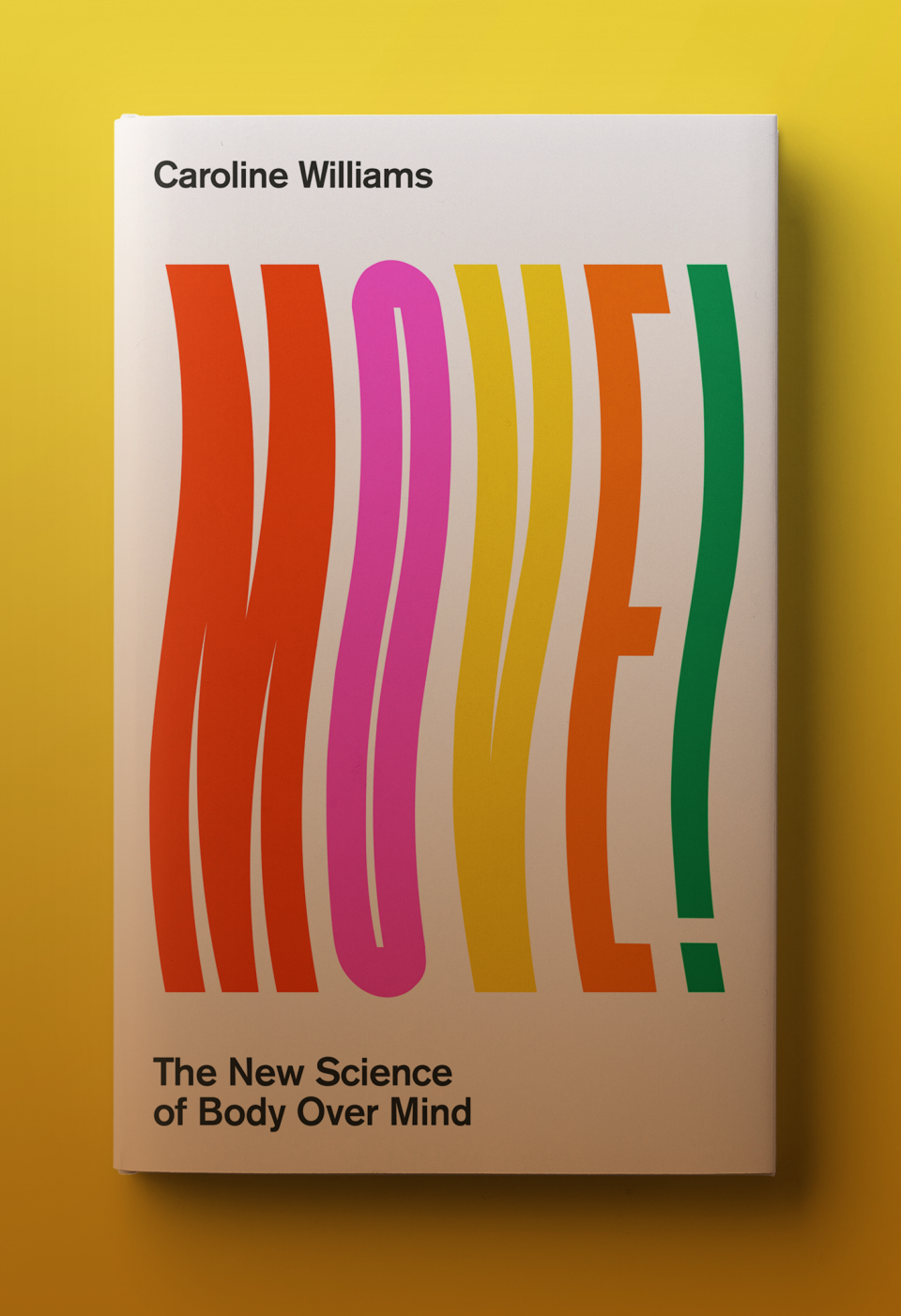 Move! The New Science of Body Over Mind. A book by science writer and author Caroline Williams. Strengthen your core to reduce stress and anxiety